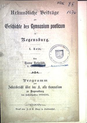 Urkundliche Beiträge zur Geschichte des Gymnasium poeticum in Regensburg 1. Teil; Programm zum ...