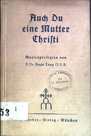Auch Du ein Mutter Christi: Marienpredigten: Lang, Hugo: