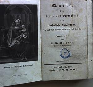 Maria: ein Lehr- und Gebethbuch für katholische Jungfrauen, die nach der wahren Vollkommenheit ...