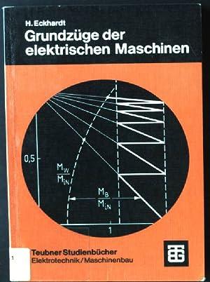 Grundzüge der elektrischen Maschinen. Teubner-Studienbücher : Elektrotechnik: Eckhardt, Hanskarl: