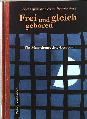 Frei und gleich geboren : ein Menschenrechte-Lesebuch.: Engelmann, Reiner (Hrsg.):