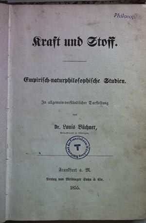 Kraft und Stoff: Empirisch-naturphilosophische Studien. In allgemein-verständlicher: Büchner, Louis: