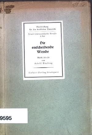 Die entscheidende Wende (Matth. 10-20); Handreichung für: Ebeling, Adolf: