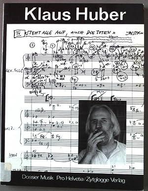 Klaus Huber. Pro Helvetia. Dossier Musik ;: Huber, Klaus (Mitverf.):