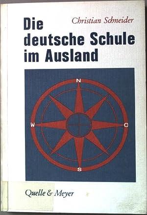 Die deutsche Schule im Ausland. Beiträge zur Auswärtigen Kulturpolitik.: Schneider, Christian W.: