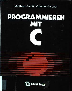 Programmieren mit C.: Clauss, Matthias und Günther Fischer: