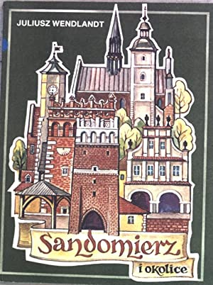 Sandomierz i okolice, przewodnik turystyczny;: Wendlandt, Juliusz: