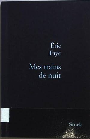 Mes trains de nuit.: Faye, Eric: