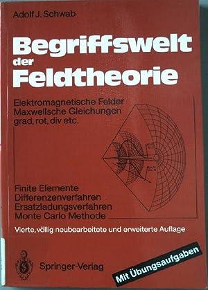Begriffswelt der Feldtheorie : elektromagnetische Felder, Maxwellsche: Schwab, Adolf J.
