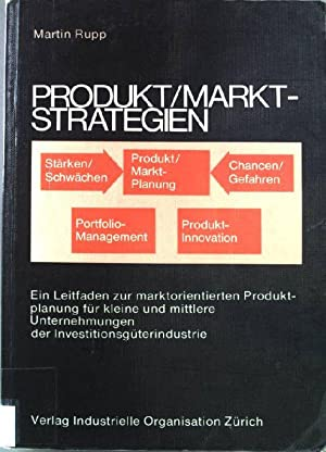 Produkt-, Marktstrategien : e. Leitf. zur marktorientierten: Rupp, Martin:
