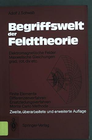 Begriffswelt der Feldtheorie : elektromagnet. Felder, Maxwellsche: Schwab, Adolf J.: