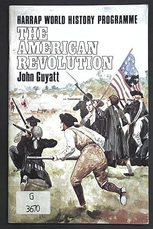 The American Revolution; World Historical Programme;: Guyatt, John: