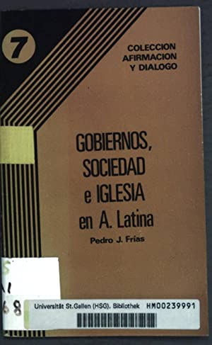 Gobiernos, Sociedad e Iglesia en América Latina;: Frias, Pedro J.:
