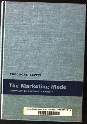 The Marketing Mode, Pathways to Corporate Growth: Levitt, Theodore: