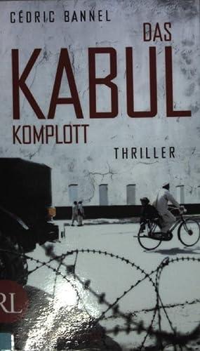 Das Kabul-Komplott : Thriller.: Bannel, Cédric: