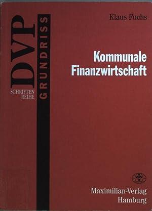 Kommunale Finanzwirtschaft. DVP-Schriftenreihe : Grundriss: Fuchs, Klaus: