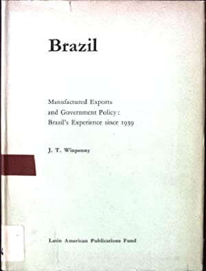 Brazil, Manufactured Exports and Government Policy: Brazil's Experience since 1939: Winpenny, ...