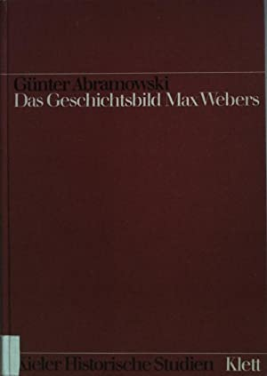 Das Geschichtsbild Max Webers: Universalgeschichte am Leitfaden: Abramowski, Günter: