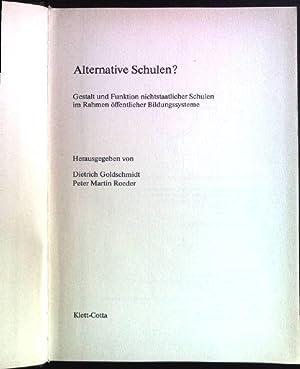 Alternative Schulen?: Gestalt und Funktion nichtstaatlicher Schulen: Goldschmidt, Dietrich und