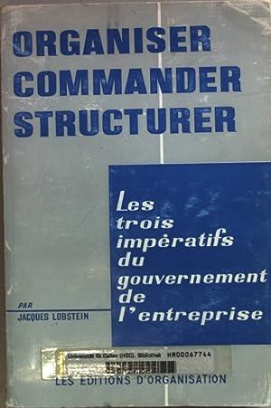 Organiser commander structurer: les trois impératifs du: Lobstein, Jacques: