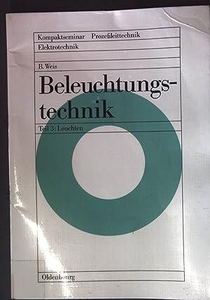 Beleuchtungstechnik; Teil 3: Leuchten; Kompaktseminar Prozeßleittechnik Elektrotechnik;: Weis, Bruno: