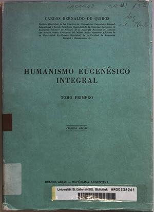 Humanismo eugenesico integral: TOMO PRIMERO.: Quiros, Carlos Bernaldo