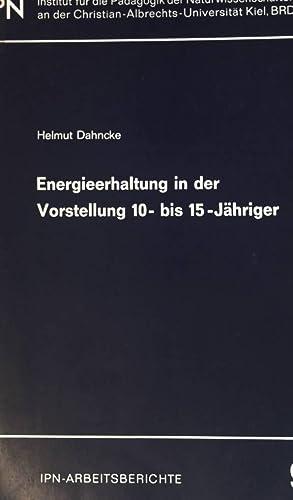 Energieerhaltung in der Vorstellung 10- bis 15-Jähriger;: Dahncke, Helmut: