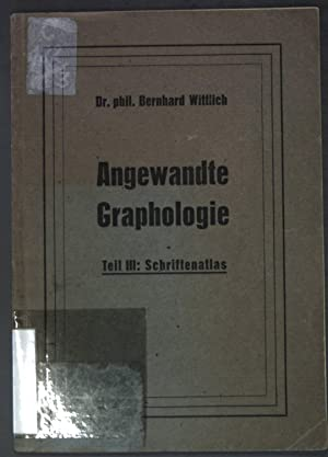 Angewandte Graphologie, Teil III: Schriftenatlas mit Erläuterungen: Wittlich, Bernhard: