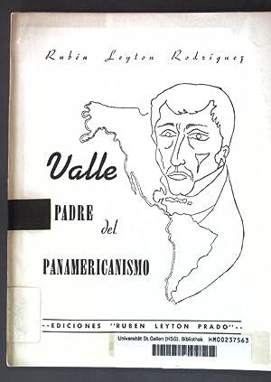 Valle, Padre del Panamericanismo;: Rodriguez, Ruben Leyton: