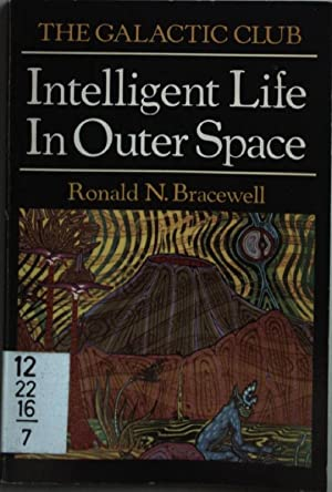 The Galactic Club: Intelligent Life in Outer: Bracewell, Ronald N.: