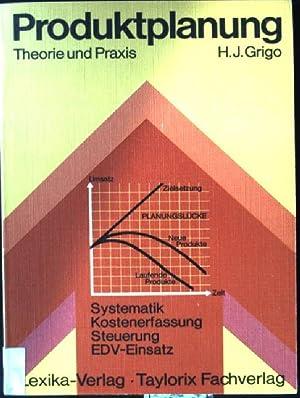 Produktplanung, Theorie und Praxis : Systematik, Kostenerfassung,: Grigo, Hans-Joachim: