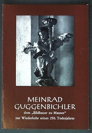 """Meinrad Guggenbichler, dem """"Bildhauer zu Mansee"""" zur"""