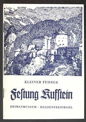 Kleiner Führer Festung Kufstein, Heimatmuseum, Heldenfreiorgel;: Lippott, Eduard: