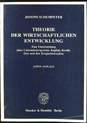 Theorie der wirtschaftlichen Entwicklung : eine Untersuchung: Schumpeter, Joseph A.: