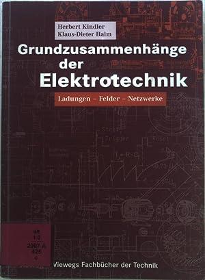 Grundzusammenhänge der Elektrotechnik: Ladungen - Felder -: Kindler, Herbert und