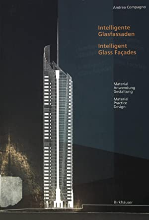 Intelligente Glasfassaden: Material, Anwendung, Gestaltung: Material, Practice,: Compagno, Andrea: