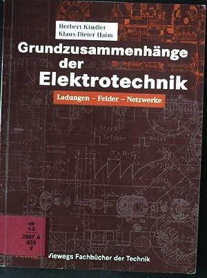 Grundzusammenhänge der Elektrotechnik : Ladungen - Felder: Kindler, Herbert und