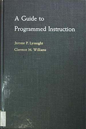 A Guide to Programmed Instruction.: Lysaught, Jerome P.