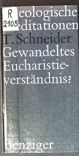 Gewandeltes Eucharistie-Verständnis?;: Schneider, Theodor: