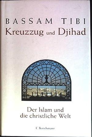 Kreuzzug und Djihad : der Islam und: Tibi, Bassam: