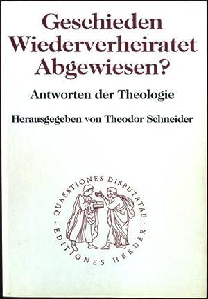 Geschieden, wiederverheiratet, abgewiesen? : Antworten der Theologie.: Schneider, Theodor: