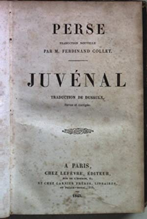 Perse traduction nouvelle par Ferdinand Collet. Juvénal traduction de Dusaulx.