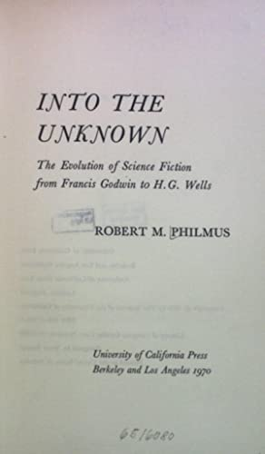 Into the Unknown: Evolution of Science Fiction from Francis Godwin to H.G.Wells.