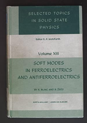 Soft Modes in Ferroelectrics and Antiferroelectrics. Series: Blinc, R. and