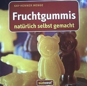 Fruchtgummis natürlich selbst gemacht.: Menge, Kay-Henner, Susanne