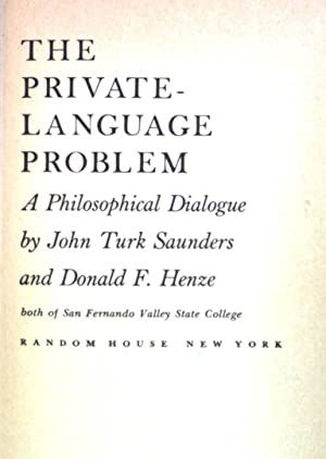 The Private Language Problem: A Philosophical Dialogue.: Saunders, John Turk