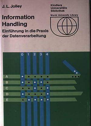 Information Handling. Einführung in die Praxis der: Jolley, J. L.: