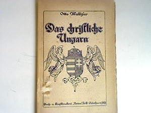 Das christliche Ungarn - Eindrücke eines Neutralen.: Walliser, Otto: