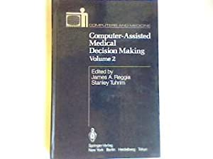 Computer- Assisted Medical Decision Making (Computers and Medicine Vol. 2).: Reggia, James A. and ...