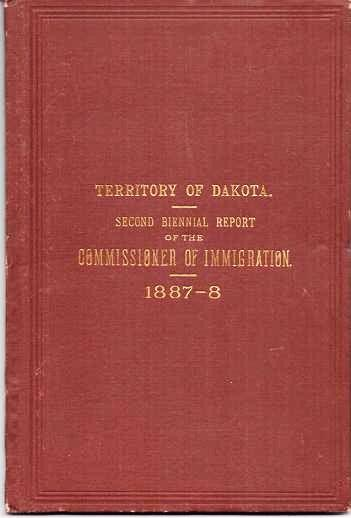 TERRITORY OF DAKOTA. SECOND BIENNIAL REPORT OF THE COMMISSIONER OF IMMIGRATION AND STATISTICIAN. To the Governor, 1887-8 Dakota Territory / McClure,